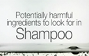 Potentially harmful ingredients to look for in Shampoo