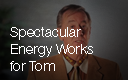 Spectacular Energy Works for Tom